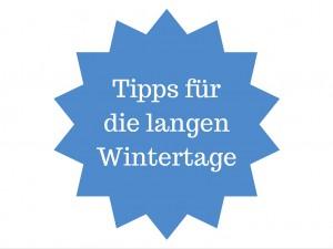 Tipps fuer die langen Wintertage